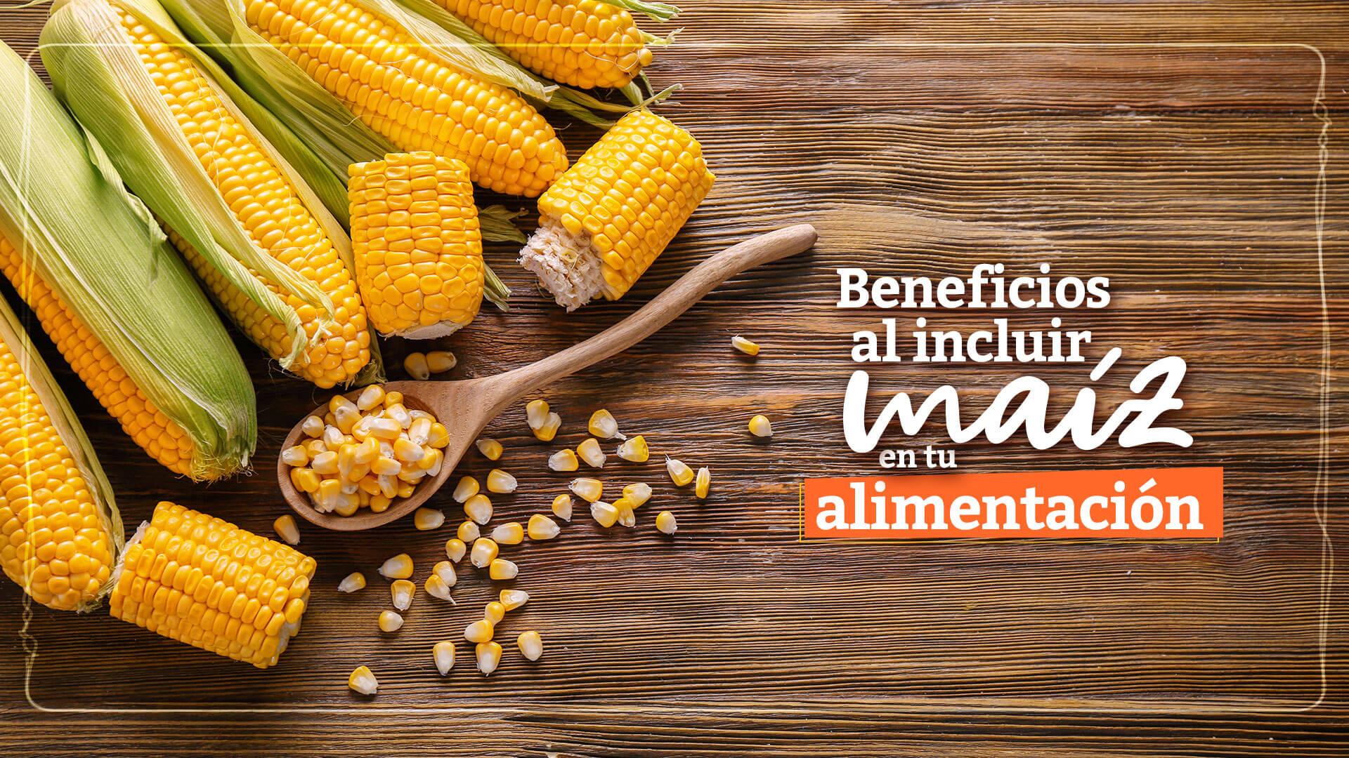 Beneficios del maíz para tu alimentación